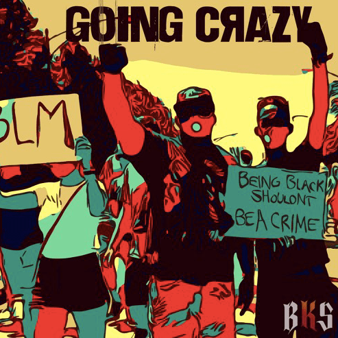 "Black King Savior's ""Going Crazy"" In Support Of The BLM Movement Is A Powerful Revolutionary Joint"