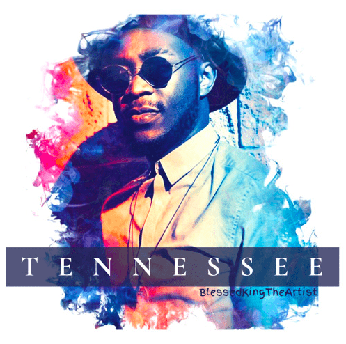 """Song Of The Week: BlessedKingTheArtist – """"Tennessee"""""""