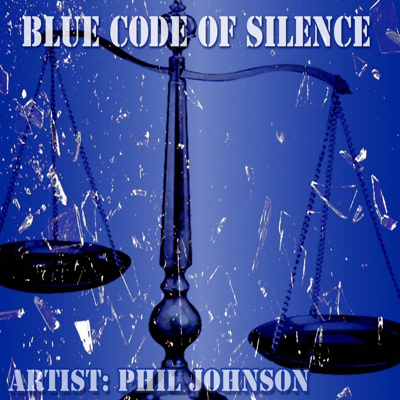 "Phil Johnson & Phil (Tre) 111 Drop The Courageous Song ""Blue Code Of Silence"""