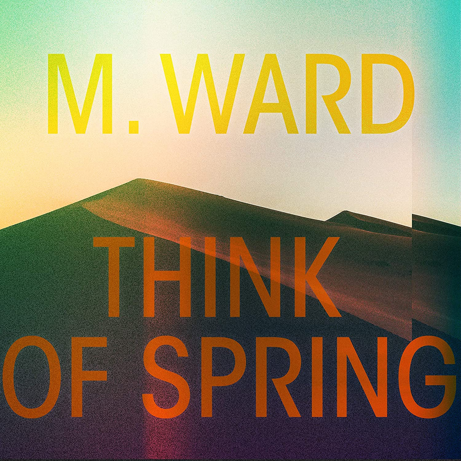 M. Ward: Think of Spring
