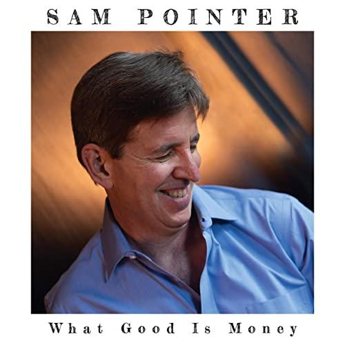 Sam Pointer: What Good Is Money