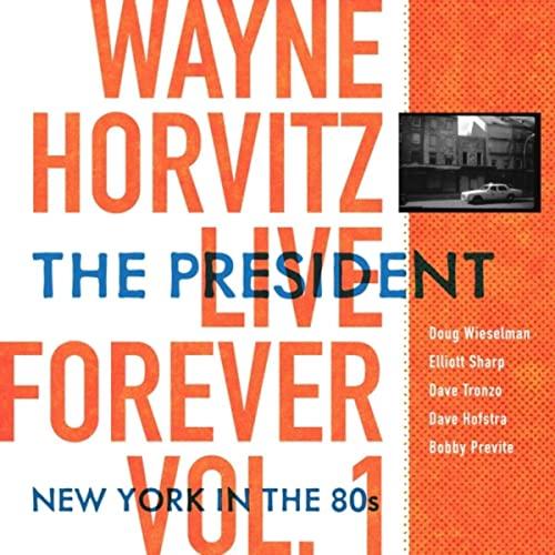 Wayne Horvitz: Live Forever, Vol. 1: The President: New York in the 80's