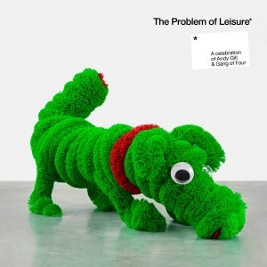 Various Artists – The Problem Of Leisure: A Celebration Of Andy Gill And Gang Of Four (Gill Music Ltd.)