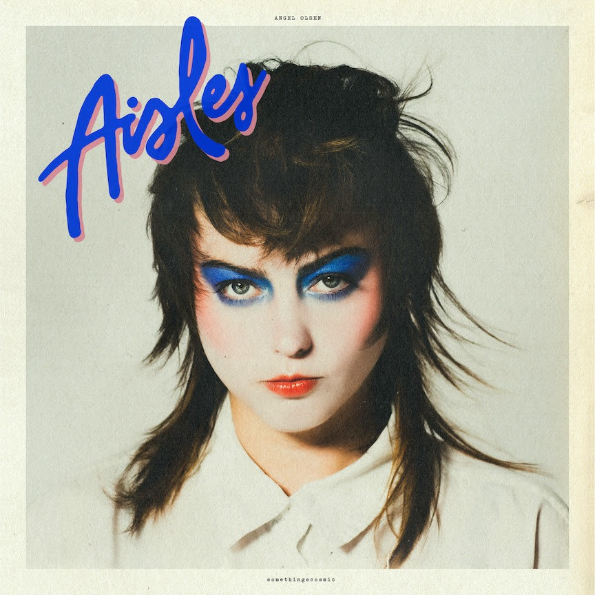 NEWS: Angel Olsen announces 'Aisles' EP feat covers of OMD, Billy Idol, Laura Branigan and more