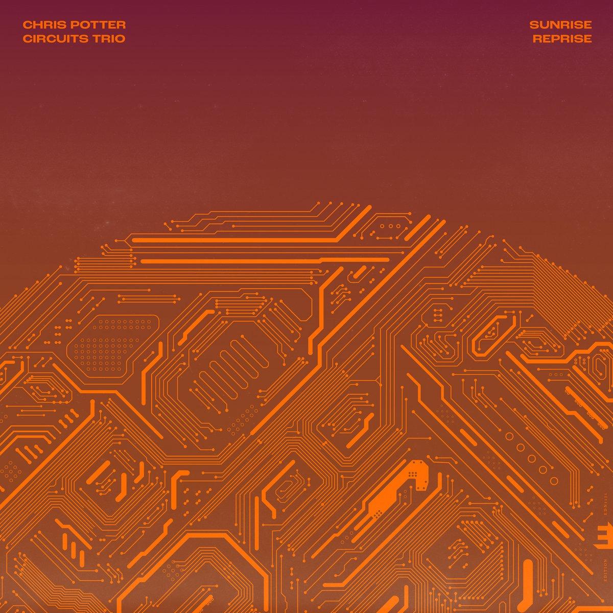 Chris Potter Circuits Trio: Sunrise Reprise