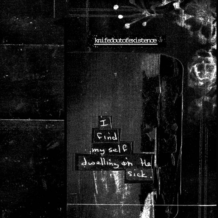 knifedoutofexistence – I Find Myself Dwelling on the Sick (Brachliegen Tapes)